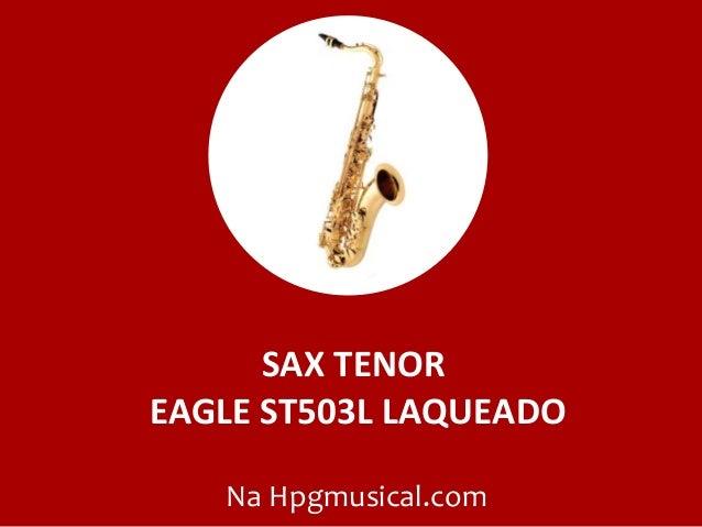 SAX TENOR EAGLE ST503L LAQUEADO Na Hpgmusical.com