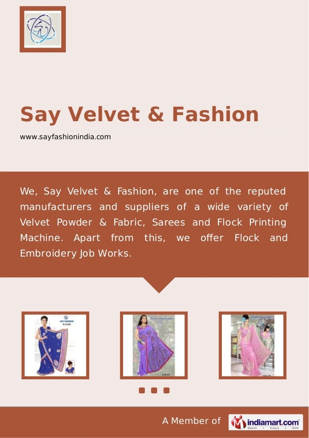 A Member of Say Velvet & Fashion www.sayfashionindia.com We, Say Velvet & Fashion, are one of the reputed manufacturers an...
