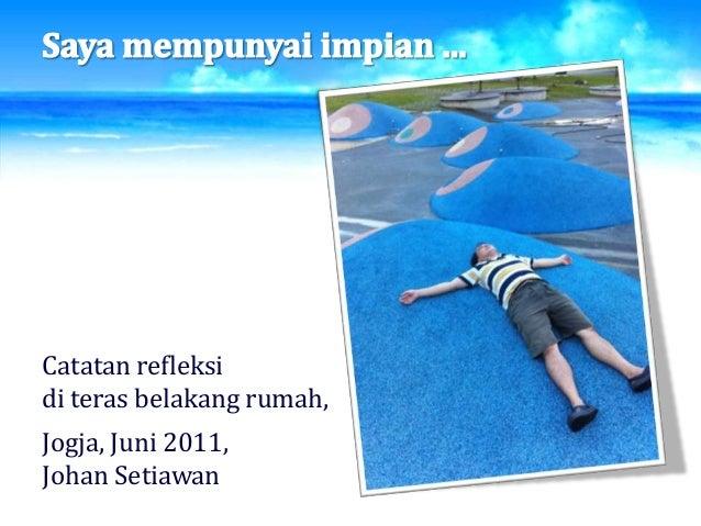 Catatan refleksi di teras belakang rumah, Jogja, Juni 2011, Johan Setiawan