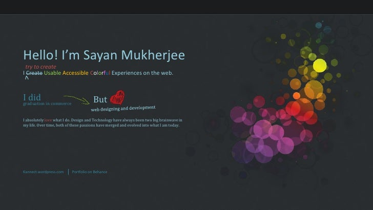 Hello! I'm Sayan Mukherjee<br />try to create<br />I CreateUsableAccessibleColorfulExperiences on the web.<br />I did<br /...