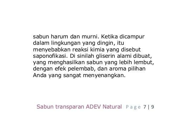 Sabun transparan ADEV Natural P a g e 7 | 9 sabun harum dan murni. Ketika dicampur dalam lingkungan yang dingin, itu menye...