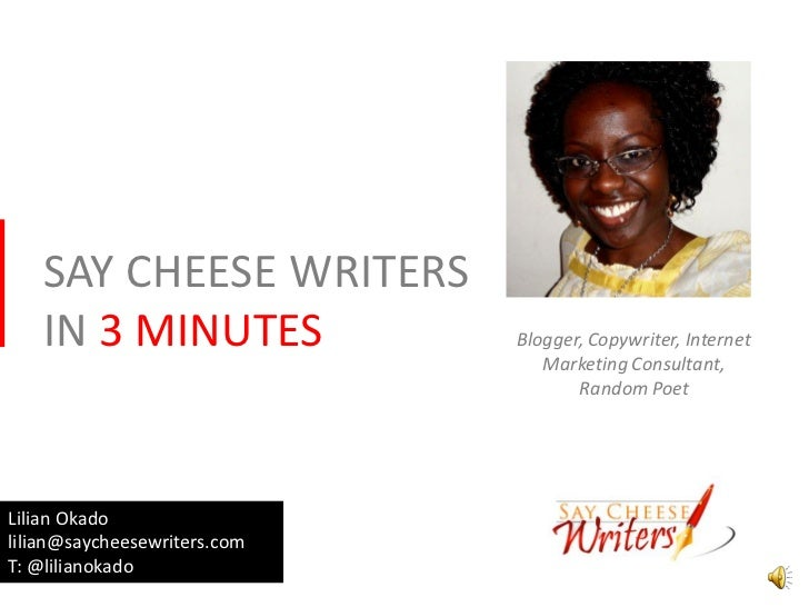 SAY CHEESE WRITERS   IN 3 MINUTES               Blogger, Copywriter, Internet                                 Marketing Co...
