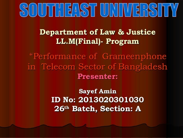 """Department of Law & Justice LL.M(Final)- Program  """"Performance of Grameenphone in Telecom Sector of Bangladesh Presenter: ..."""