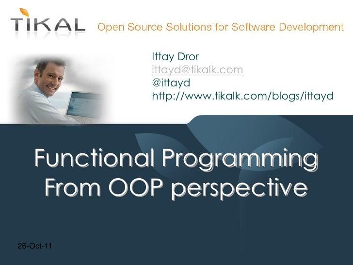 Ittay Dror             ittayd@tikalk.com             @ittayd             http://www.tikalk.com/blogs/ittayd    Functional ...