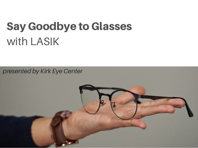 Say Goodbye to Glasses with LASIK presented by Kirk Eye Center