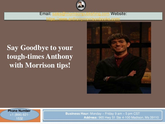 Say Goodbye to your tough-times Anthony with Morrison tips! Email: sales@morrisonpublishing.com Website: https://www.antho...