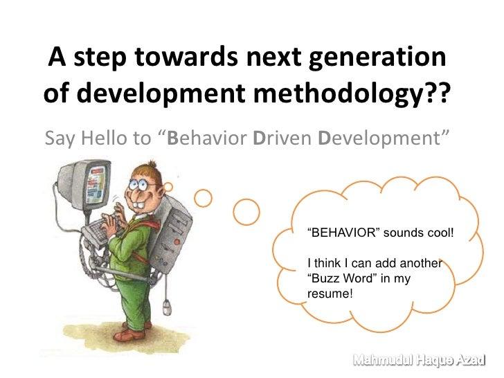 "A step towards next generation of development methodology??<br />Say Hello to ""Behavior Driven Development"" <br />""BEHAVIO..."
