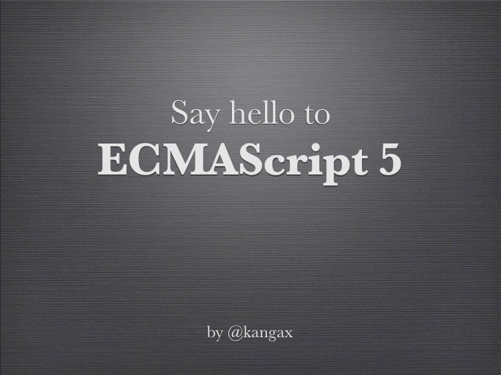 Say hello to ECMAScript 5       by @kangax