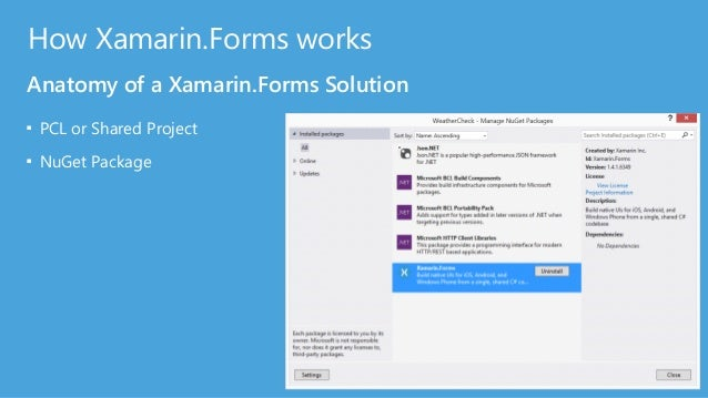 How Xamarin.Forms works Anatomy of a Xamarin.Forms Solution ■ PCL or Shared Project ■ NuGet Package ■ App Class