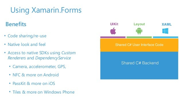 Using Xamarin.Forms Shared UI Code! ■ Code sharing/re-use ■ Native look and feel ■ Access to native SDKs using Custom Rend...