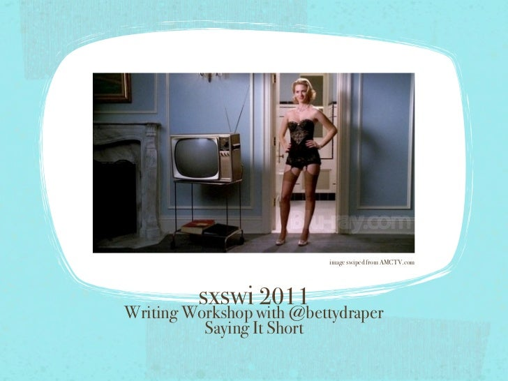 image swiped from AMCTV.com         sxswi 2011Writing Workshop with @bettydraper          Saying It Short