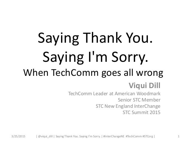 Saying Thank You. Saying I'm Sorry. When TechComm goes all wrong Viqui Dill TechComm Leader at American Woodmark Senior ST...
