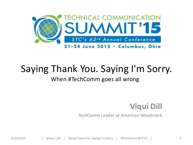 Saying Thank You. Saying I'm Sorry. When #TechComm goes all wrong Viqui Dill TechComm Leader at American Woodmark 6/19/201...