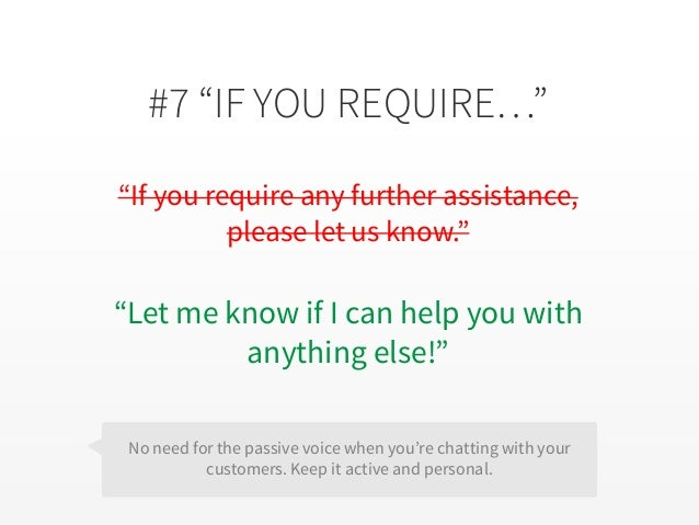 """#7 """"IF YOU REQUIRE…"""" """"If you require any further assistance, please let us know."""" """"Let me know if I can help you with anyt..."""