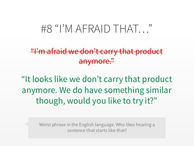 """#8 """"I'M AFRAID THAT…"""" """"I'm afraid we don't carry that product anymore."""" """"It looks like we don't carry that product anymore..."""