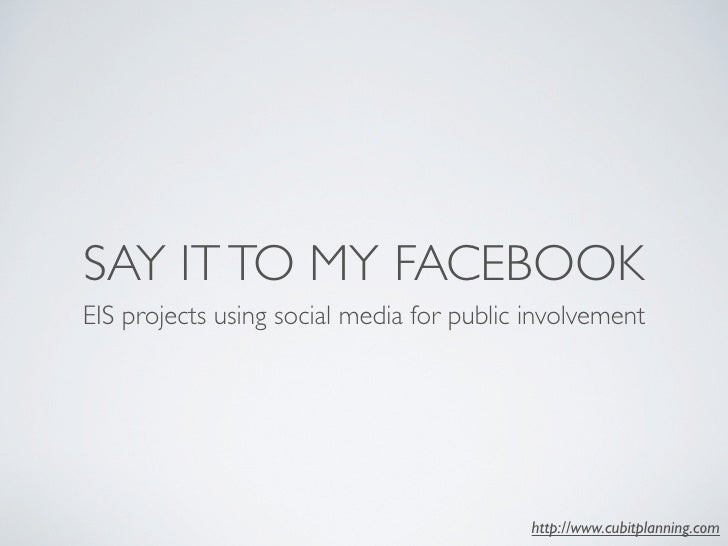 SAY IT TO MY FACEBOOK EIS projects using social media for public involvement                                              ...