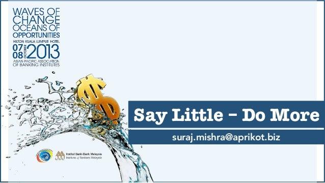 suraj.mishra@aprikot.biz Say Little – Do More suraj.mishra@aprikot.biz Say Little – Do More