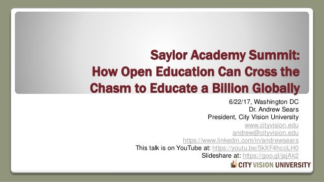 Saylor Academy Summit: How Open Education Can Cross the Chasm to Educate a Billion Globally 6/22/17, Washington DC Dr. And...