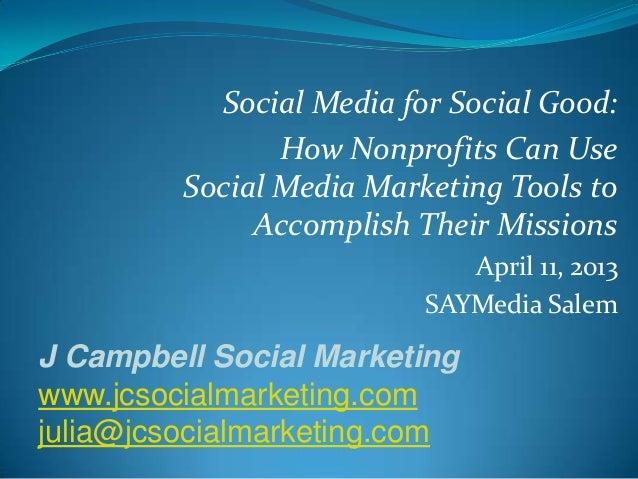 Social Media for Social Good:                How Nonprofits Can Use         Social Media Marketing Tools to              A...