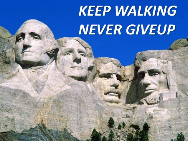 KEEP WALKING NEVER GIVEUP