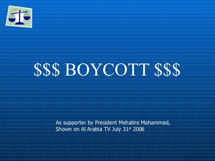 $$$ BOYCOTT $$$  As supporter by President Mehatire Mohammad,  Shown on Al Arabia TV July 31 st  2006