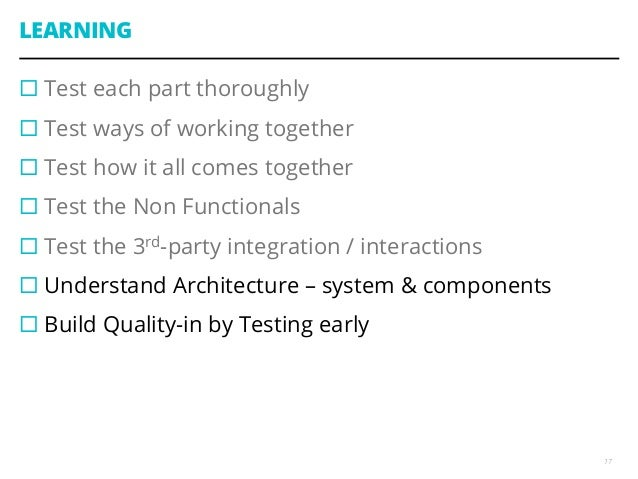 LEARNING ¨Test each part thoroughly ¨Test ways of working together ¨Test how it all comes together ¨Test the Non F...