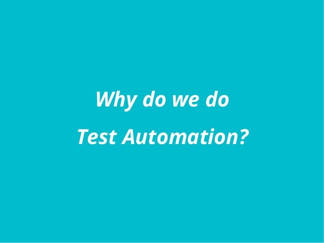 Why do we do Test Automation?