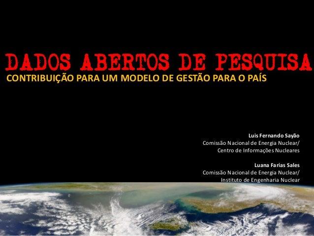 CONTRIBUIÇÃO PARA UM MODELO DE GESTÃO PARA O PAÍS Luis Fernando Sayão Comissão Nacional de Energia Nuclear/ Centro de Info...