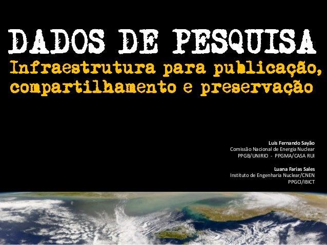 Luis Fernando Sayão Comissão Nacional de Energia Nuclear PPGB/UNIRIO - PPGMA/CASA RUI Luana Farias Sales Instituto de Enge...