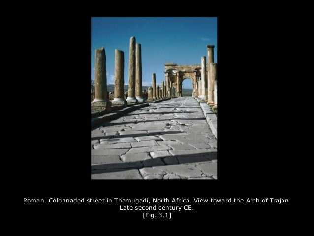 Roman. Colonnaded street in Thamugadi, North Africa. View toward the Arch of Trajan. Late second century CE. [Fig. 3.1]