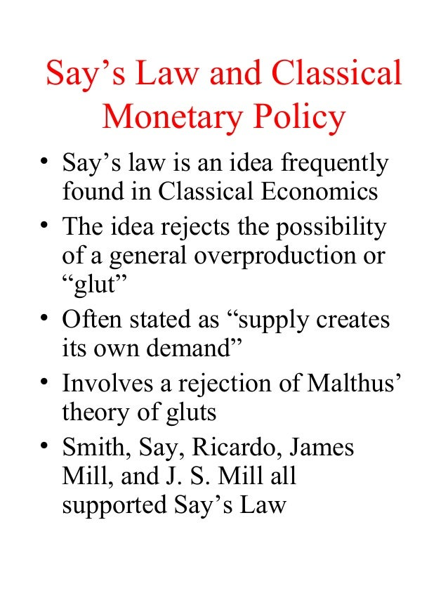 Say's Law and Classical Monetary Policy • Say's law is an idea frequently found in Classical Economics • The idea rejects ...