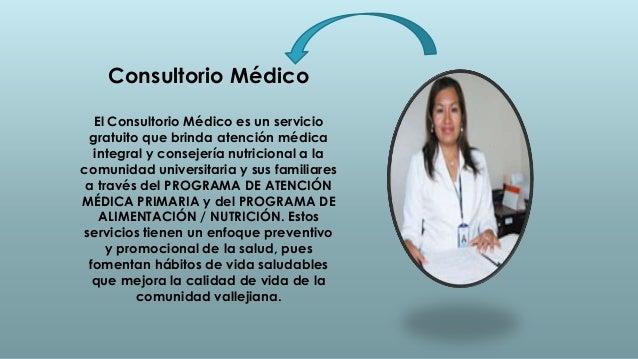Consultorio Médico  El Consultorio Médico es un servicio gratuito que brinda atención médica  integral y consejería nutric...