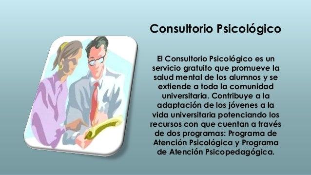 Consultorio Psicológico  El Consultorio Psicológico es un servicio gratuito que promueve la salud mental de los alumnos y ...