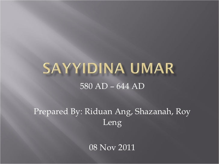 580 AD – 644 AD Prepared By: Riduan Ang, Shazanah, Roy Leng 08 Nov 2011
