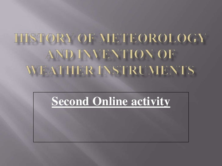 History of Meteorology and Invention of Weather Instruments<br />Second Online activity <br />