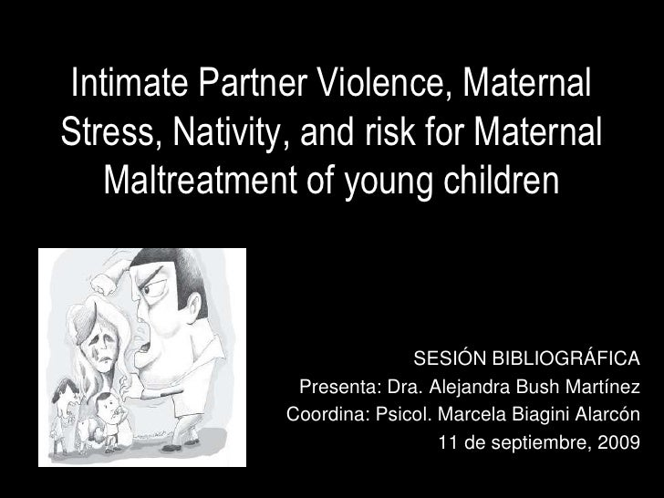 IntimatePartnerViolence, Maternal Stress, Nativity, andriskfor Maternal Maltreatmentofyoungchildren<br />SESIÓN BIBLIOGRÁF...