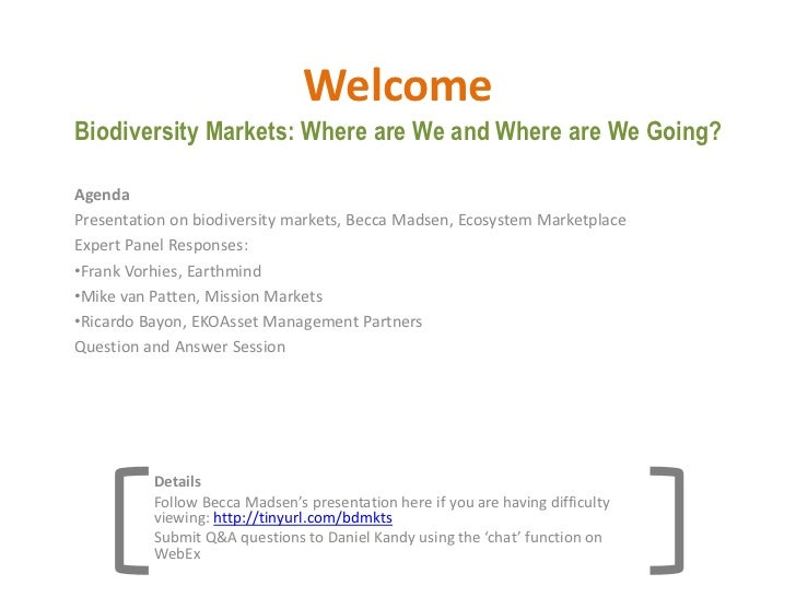 WelcomeBiodiversity Markets: Where are We and Where are We Going?<br />Agenda<br />Presentation on biodiversity markets, B...