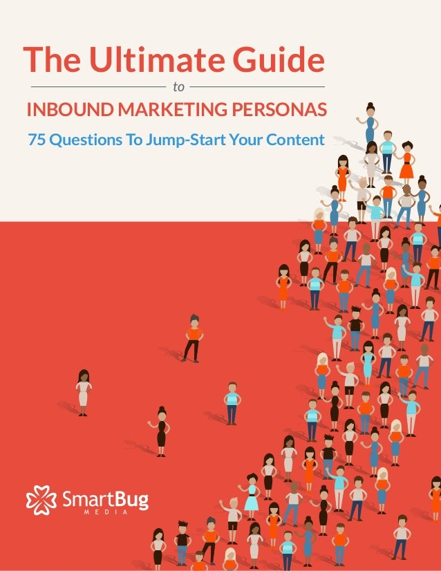 75 Questions To Jump-Start Your Content The Ultimate Guide INBOUND MARKETING PERSONAS to