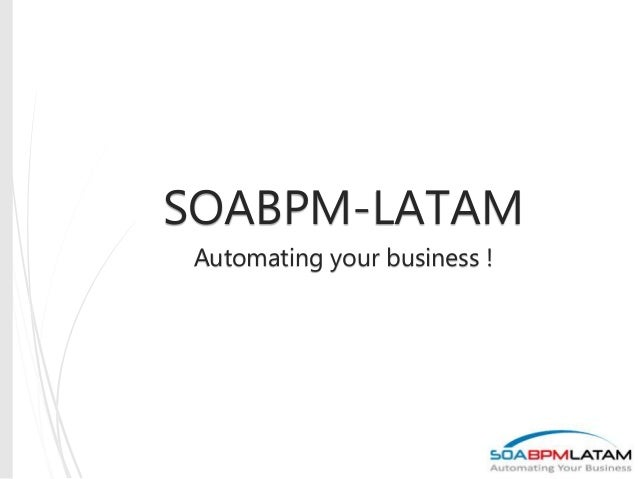 SOABPM-LATAM Automating your business !