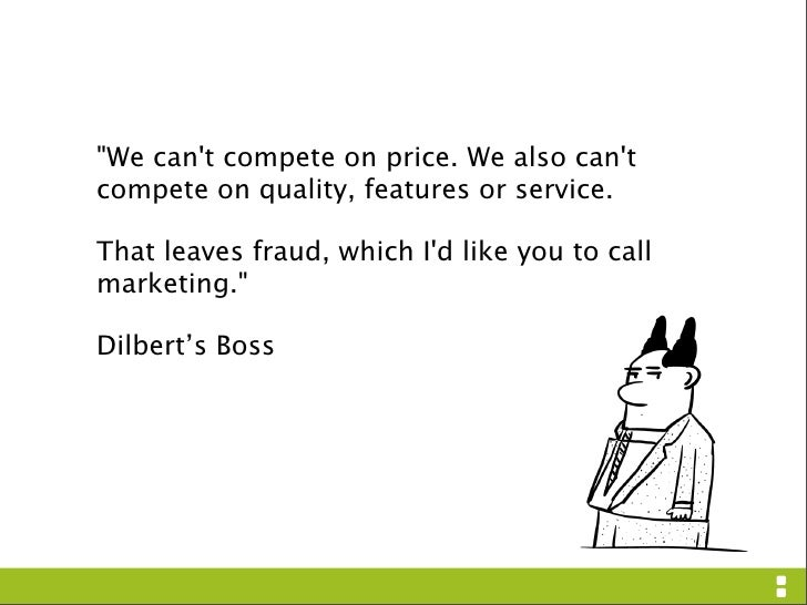 quot;We can't compete on price. We also can't compete on quality, features or service.  That leaves fraud, which I'd like ...