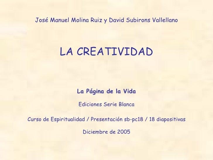 José Manuel Molina Ruiz y David Subirons Vallellano LA CREATIVIDAD La Página de la Vida Ediciones Serie Blanca Curso de Es...