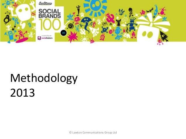 Methodology2013© Lawton Communications Group Ltd