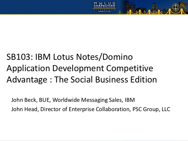 SB103: IBM Lotus Notes/DominoApplication Development CompetitiveAdvantage : The Social Business Edition John Beck, BUE, Wo...