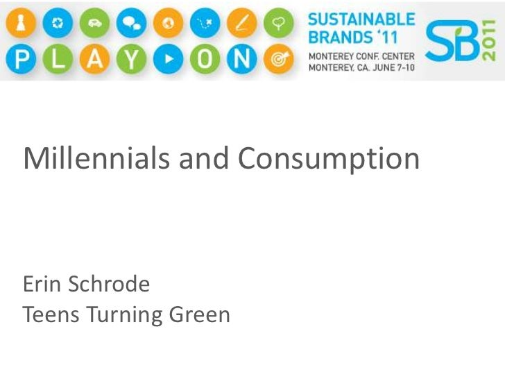 Millennials and Consumption<br />Erin Schrode<br />Teens Turning Green<br />