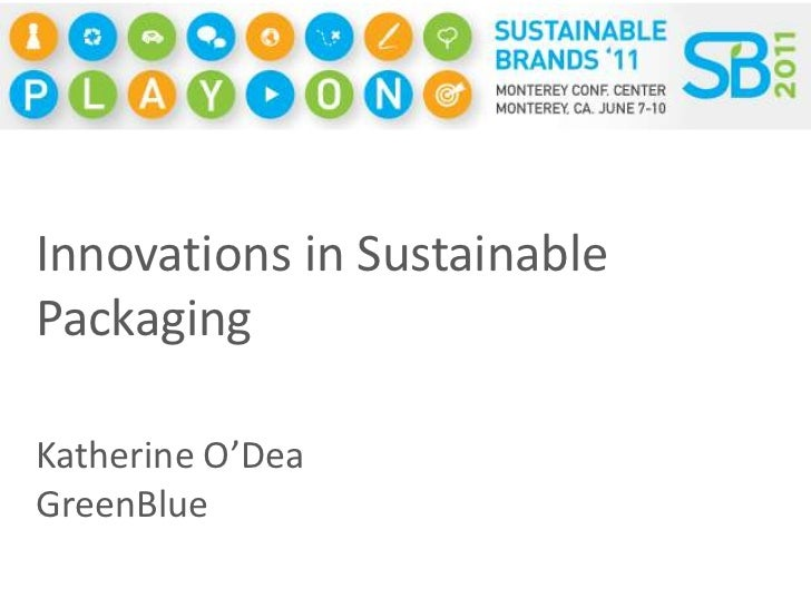 Innovations in Sustainable Packaging<br />Katherine O'Dea<br />GreenBlue<br />