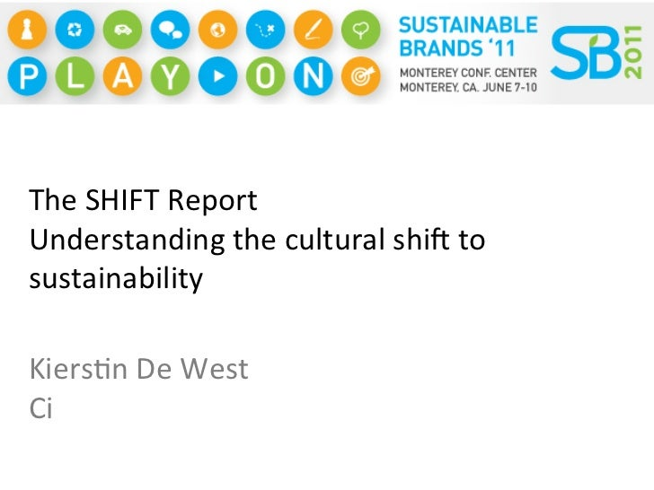 The SHIFT Report Understanding the cultural shi8 to sustainability Kiers<n De West Ci