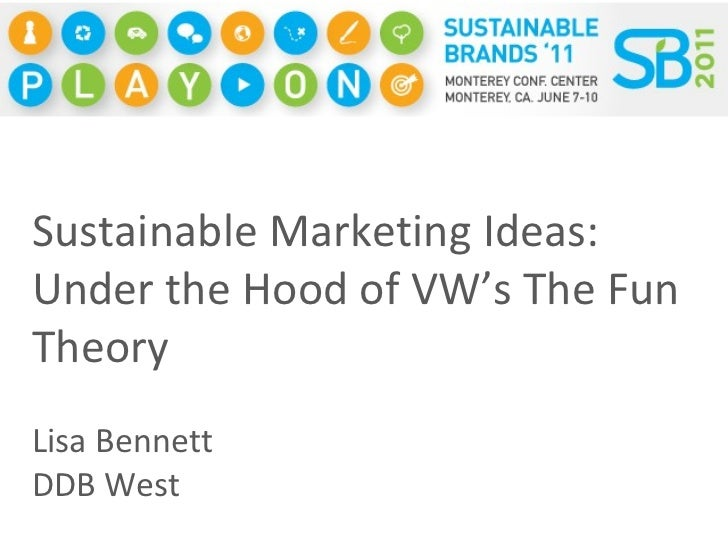 Sustainable Marketing Ideas: Under the Hood of VW's The Fun Theory Lisa Bennett DDB West