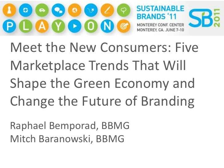 Meet the New Consumers: Five Marketplace Trends That Will Shape the Green Economy and Change the Future of Branding<br />R...