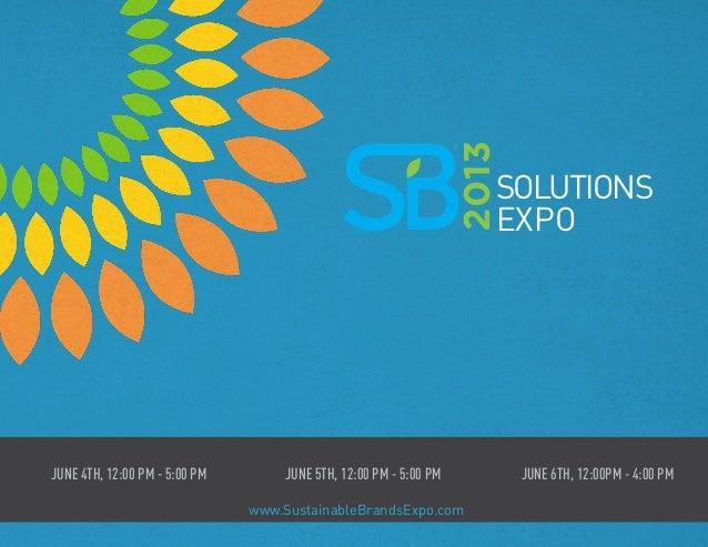 SOLUTIONSEXPOwww.SustainableBrandsExpo.comJune 4th, 12:00 PM - 5:00 PM June 5th, 12:00 PM - 5:00 PM June 6th, 12:00PM - 4:...