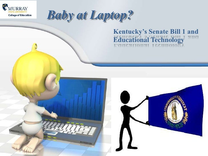 Baby at Laptop?           Kentucky's Senate Bill 1 and           Educational Technology